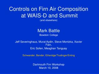Controls on Firn Air Composition  at WAIS-D and Summit (and elsewhere)