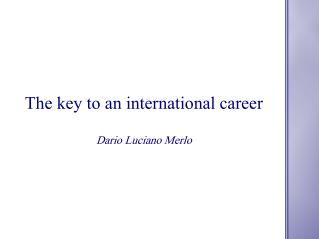 The key to an international career Dario Luciano Merlo