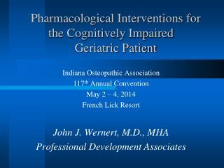 Pharmacological Interventions for  	the Cognitively Impaired 		     Geriatric Patient