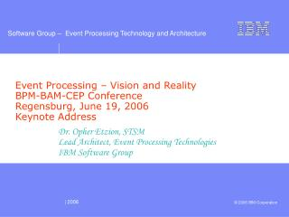 Dr. Opher Etzion, STSM Lead Architect, Event Processing Technologies IBM Software Group