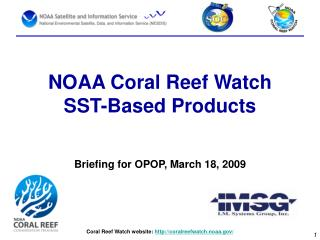NOAA Coral Reef Watch SST-Based Products Briefing for OPOP, March 18, 2009