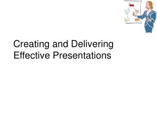 Creating and Delivering Effective Presentations