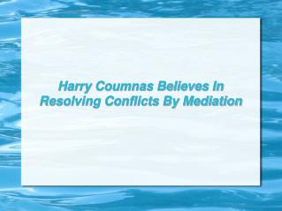 Harry Coumnas Believes In Resolving Conflicts By Mediation