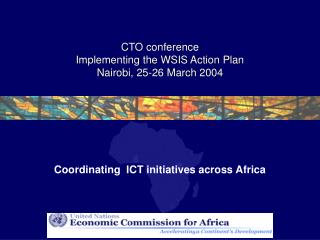 CTO conference  Implementing the WSIS Action Plan Nairobi, 25-26 March 2004