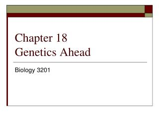Chapter 18 Genetics Ahead