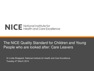 The NICE Quality Standard for Children and Young People who are looked after: Care Leavers