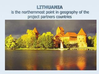LITHUANIA is the northernmost point in geography of the project partners countries