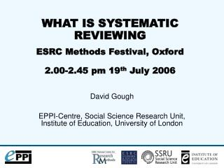 WHAT IS SYSTEMATIC REVIEWING ESRC Methods Festival, Oxford 2.00-2.45 pm 19 th  July 2006