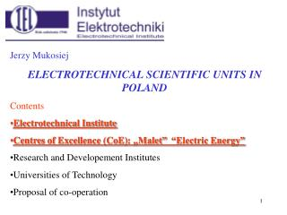Jerzy Mukosiej ELECTROTECHNICAL SCIENTIFIC UNITS IN POLAND Contents Electrotechnical Institute