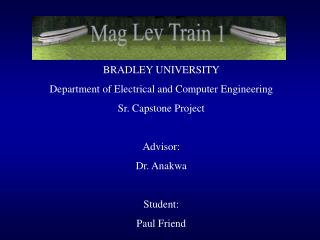 BRADLEY UNIVERSITY Department of Electrical and Computer Engineering Sr. Capstone Project  Advisor: Dr. Anakwa  Student: