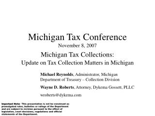 Michigan Tax Conference November 8, 2007 Michigan Tax Collections: Update on Tax Collection Matters in Michigan