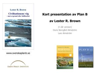 Kort  presentation  av  Plan B  av  Lester R. Brown (I  vår  version) Doris  Norrgård Almström