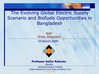 The Evolving Global Electric Supply Scenario and Biofuels Opportunities in Bangladesh