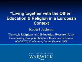 """Living together with the Other"" Education & Religion in a European Context Robert Jackson"