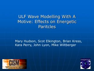 ULF Wave Modelling With A Motive: Effects on Energetic Paritcles