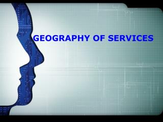 GEOGRAPHY OF SERVICES