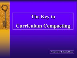 The Key to  Curriculum Compacting