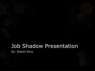 Job Shadow Presentation