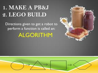 1. Make a PB&J 2. Lego Build
