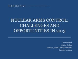 NUCLEAR ARMS CONTROL:  CHALLENGES AND OPPORTUNITIES IN 2013