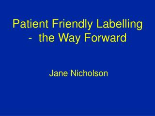 Patient Friendly Labelling  -  the Way Forward
