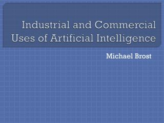 Industrial and Commercial Uses of Artificial Intelligence