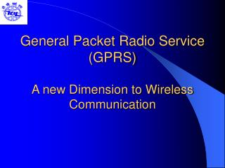 General Packet Radio Service GPRS   A new Dimension to Wireless Communication