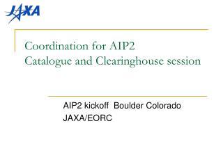 Coordination for AIP2  Catalogue and Clearinghouse session