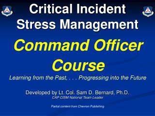 Critical Incident Stress Management Command Officer Course Learning from the Past, . . . Progressing into the Future