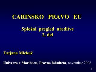 CARINSKO   PRAVO   EU S plošni  pregled  ureditve 2. del