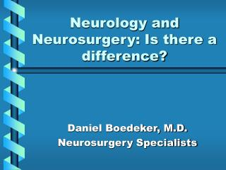 Neurology and Neurosurgery: Is there a difference?