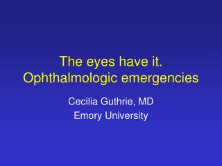 The eyes have it.  Ophthalmologic emergencies