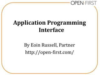 Application Programming Interface By Eoin Russell, Partner open-first/