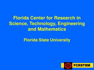 Florida Center for Research in Science, Technology, Engineering and Mathematics Florida State University