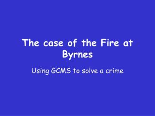 The case of the Fire at Byrnes