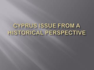 CYPRUS ISSUE FROM A HISTORICAL PERSPECTIVE