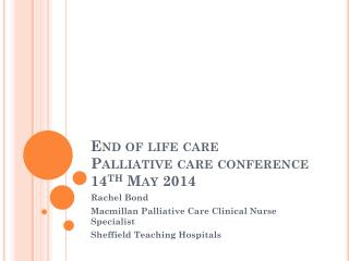 End of life care Palliative care conference 14 th  May 2014