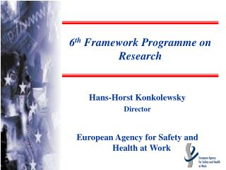 Hans-Horst Konkolewsky Director European Agency for Safety and Health at Work