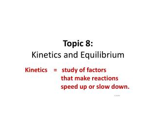 Topic 8: Kinetics and Equilibrium