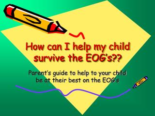 How can I help my child survive the EOG's??