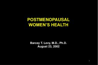 POSTMENOPAUSAL WOMEN'S HEALTH Barcey T. Levy, M.D., Ph.D. August 23, 2002
