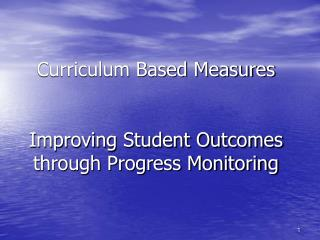 Curriculum Based Measures Improving Student Outcomes through Progress Monitoring