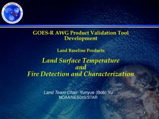 Land Team Chair:  Yunyue (Bob) Yu  NOAA/NESDIS/STAR