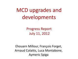 MCD upgrades and developments Progress Report  July 11, 2012