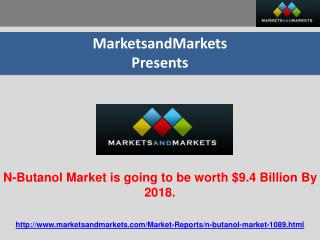 N-Butanol Market is going to be worth $9.4 Billion By 2018.