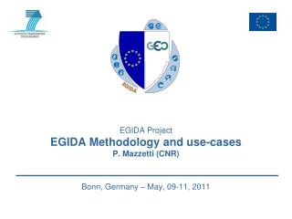 EGIDA Project EGIDA Methodology and use-cases P. Mazzetti (CNR) Bonn, Germany – May, 09-11, 2011