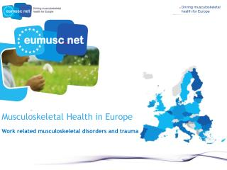 Musculoskeletal Health in Europe       Work related musculoskeletal disorders and trauma