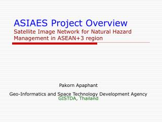 ASIAES Project Overview Satellite Image Network for Natural Hazard Management in ASEAN+3 region