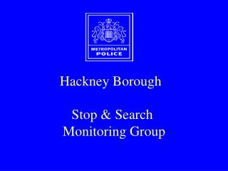 Hackney Borough  Stop & Search  Monitoring Group