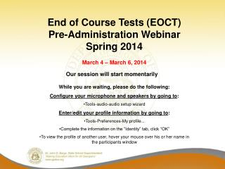 End of Course Tests (EOCT) Pre-Administration Webinar  Spring 2014 March 4 – March 6, 2014